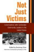 Not Just Victims: Conversations with Cambodian Community Leaders in the United States