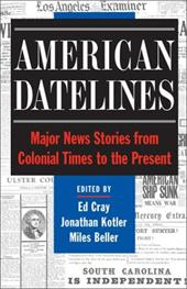 American Datelines: Major News Stories from Colonial Times to the Present - Premacanda, Ed / Cray, Ed / Kotler, Jonathan