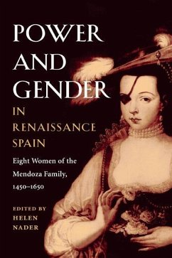 Power and Gender in Renaissance Spain: Eight Women of the Mendoza Family, 1450-1650 - Nader, Helen