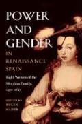 Power and Gender in Renaissance Spain: Eight Women of the Mendoza Family, 1450-1650