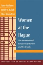 Women at the Hague - Addams, Jane / Balch, Emily G. / Hamilton, Alice