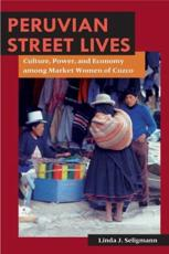 Peruvian Street Lives - Linda J. Seligmann
