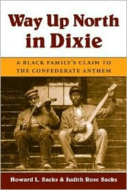 Way up North in Dixie: A Black Family's Claim to the Confederate Anthem - Howard L. Sacks, Judith Rose Sacks