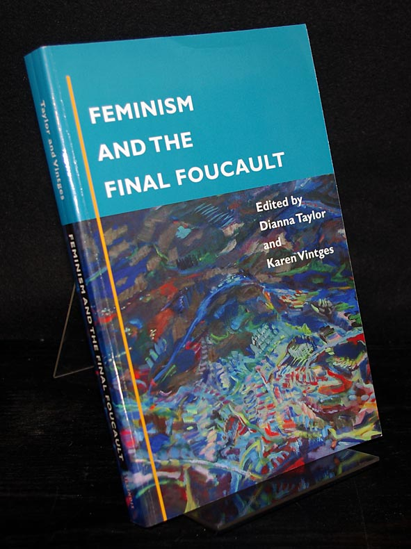 Feminism and the Final Foucault. Edited by Dianna Taylor and Karen Vintges. - Taylor, Dianna (Ed.) and Karen Vintges (Ed.)