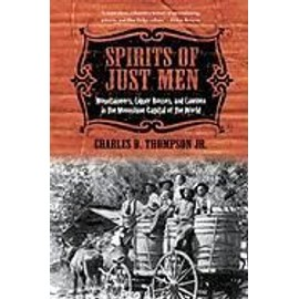 Spirits of Just Men: Mountaineers, Liquor Bosses, and Lawmen in the Moonshine Capital of the World - Thompson, Jr. Charles D.