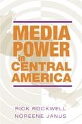 Media Power in Central America - Noreene Janus, Rick Rockwell