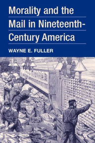 Morality and the Mail in Nineteenth-Century America - Wayne E. Fuller