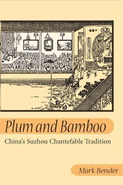 Plum and Bamboo: China's Suzhou Chantefable Tradition - Bender, Mark