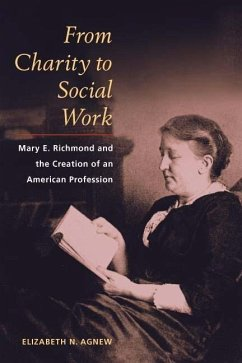 From Charity to Social Work: Mary E. Richmond and the Creation of an American Profession - Agnew, Elizabeth N.