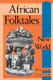 African Folktales in the New World - Bascom, William Russell / Dundes, Alan