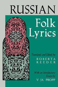 Russian Folk Lyrics - Roberta Reeder (Editor), Roberta Reader (Editor), V Ja Propp (Introduction)