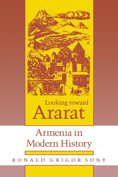 Looking Toward Ararat - Ronald Grigor Suny