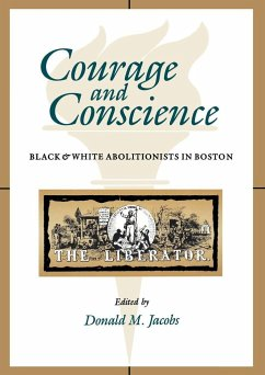 Courage and Conscience: Black and White Abolitionists in Boston - Jacobs, David M.