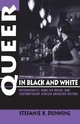 Queer in Black and White - Stefanie K. Dunning