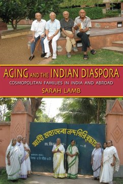Aging and the Indian Diaspora: Cosmopolitan Families in India and Abroad - Lamb, Sarah