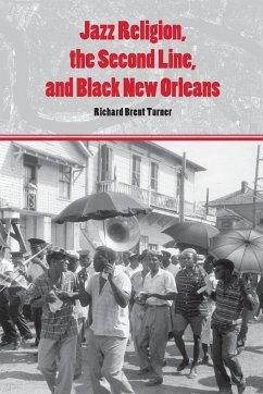 Jazz Religion, the Second Line, and Black New Orleans - Turner, Richard Brent