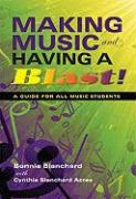 Making Music and Having a Blast!: A Guide for All Music Students