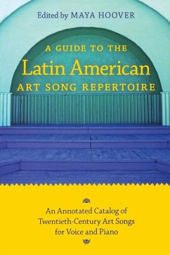 A Guide to the Latin American Art Song Repertoire: An Annotated Catalog of Twentieth-Century Art Songs for Voice and Piano - Hoover, Maya