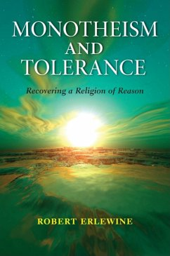 Monotheism and Tolerance: Recovering a Religion of Reason - Erlewine, Robert