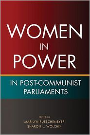 Women in Power in Post-Communist Parliaments - Marilyn Rueschemeyer (Editor), Sharon L. Wolchik (Editor)