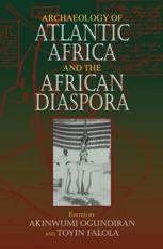 Archaeology of Atlantic Africa and the African Diaspora - Akinwumi Ogundiran (editor), Toyin Falola (editor)