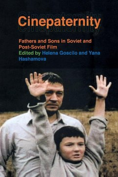 Cinepaternity: Fathers and Sons in Soviet and Post-Soviet Film - Herausgeber: Goscilo, Helena