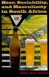 Beer, Sociability, and Masculinity in South Africa - Mager, Anne Kelk