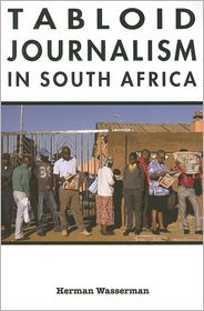 Tabloid Journalism in South Africa: True Story! - Herman Wasserman