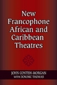 New Francophone African and Caribbean Theatres - John Conteh-Morgan