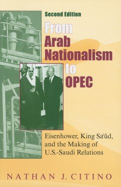 From Arab Nationalism to OPEC: Eisenhower, King Sa'ud, and the Making of U.S.-Saudi Relations - Citino, Nathan J.
