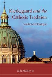 Kierkegaard and the Catholic Tradition: Conflict and Dialogue - Mulder, Jack, Jr.