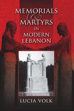 Memorials and Martyrs in Modern Lebanon - Volk, Lucia