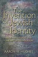 The Invention of Jewish Identity: Bible, Philosophy, and the Art of Translation