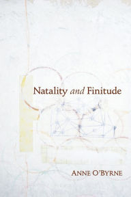 Natality and Finitude - Anne O'Byrne