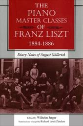 The Piano Master Classes of Franz Liszt, 1884-1886: Diary Notes of August G Llerich - Jerger, Wilhelm / Zimdars, Richard Louis