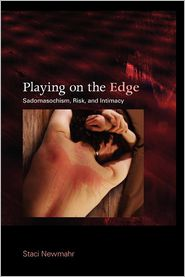 Playing on the Edge: Sadomasochism, Risk, and Intimacy - Staci Newmahr