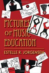 Pictures of Music Education - Jorgensen, Estelle R.