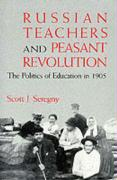Russian Teachers and Peasant Revolution: The Politics of Education in 1905