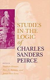 Studies in the Logic of Charles Sanders Peirce - Houser, Nathan / Roberts, Don D. / Van Evra, James