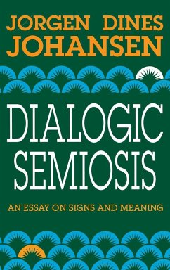 Dialogic Semiosis: An Essay on Signs and Meanings - Johansen, Jorgen Dines
