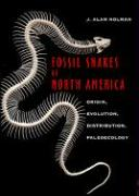 Fossil Snakes of North America: Origin, Evolution, Distribution, Paleoecology