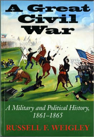 A Great Civil War: A Military and Political History, 1861-1865 - Russell F. Weigley
