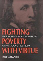 Fighting Poverty with Virtue: Moral Reform and America's Urban Poor, 1825-2000 - Schwartz, Joel