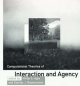 Computational Theories of Interaction and Agency - Philip E. Agre; Stanley J. Rosenschein