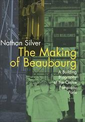 Making Beaubourg: A Building Biography - Silver, Nathan