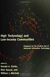 High Technology and Low-Income Communities: Prospects for the Positive Use of Advanced Information Technology - Schon / Schon, Donald A. / Sanyal, Bish