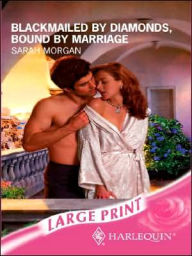Blackmailed by Diamonds, Bound by Marriage - Sarah Morgan