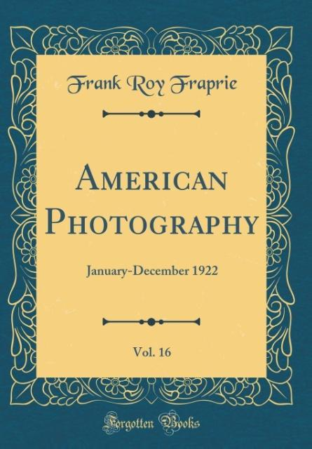 American Photography, Vol. 16 als Buch von Frank Roy Fraprie - Forgotten Books