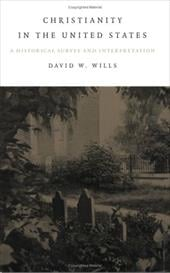 Christianity in the United States: A Historical Survey and Interpretation - Wills, David W.