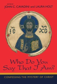 Who Do You Say That I Am?: Confessing the Mystery of Christ - Herausgeber: Cavadini, John C. Holt, Laura
